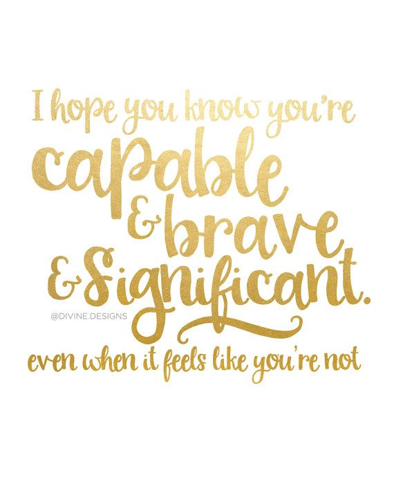 Inspirational Quote I Hope You Know Youre Capable Brave And