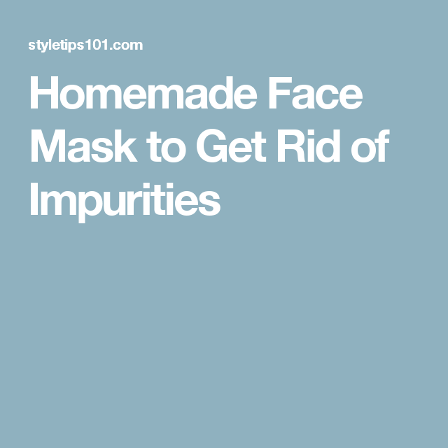 Homemade Face Mask to Get Rid of Impurities