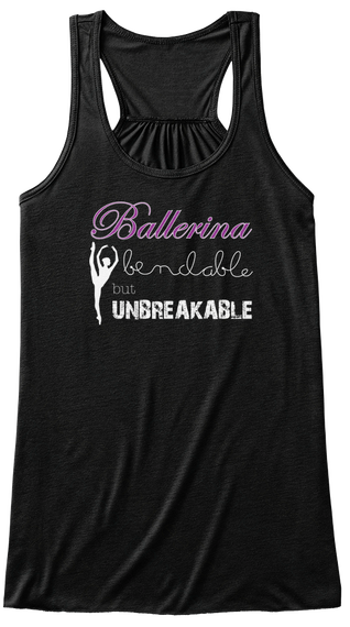 Ballerina, Bendable but Unbreakable Tank Top