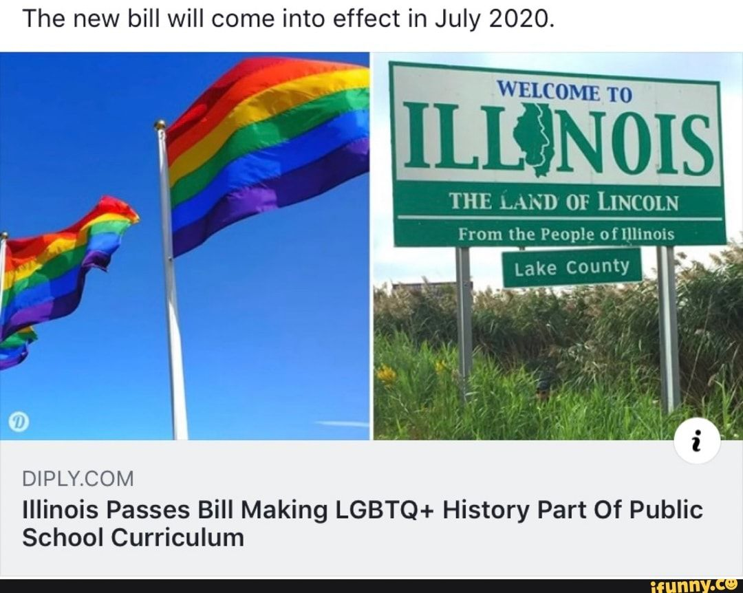 The New Bill Will Come Into Effect In July 2020 Diply Com Illinois Passes Bill Making Lgbtq History Part ºf Public School Curriculum Ifunny School Curriculum Public School Lgbtq