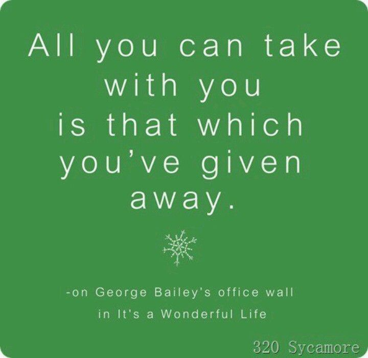 Wonderful Life Quotes: All You Can Take With You Is That