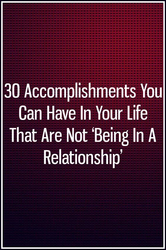30 Accomplishments You Can Have In Your Life That Are Not \u0027Being In
