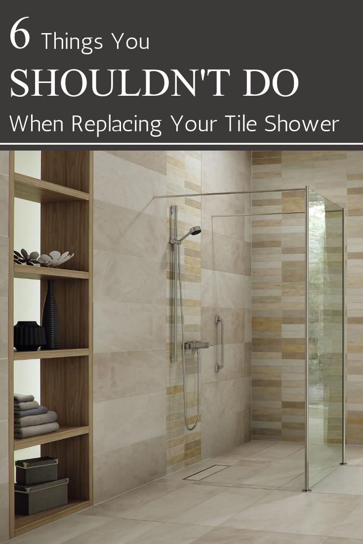 6 Things You Shouldn T Do When Replacing Your Tile Shower Diy Bathroom Remodel Shower Tile Bathrooms Remodel