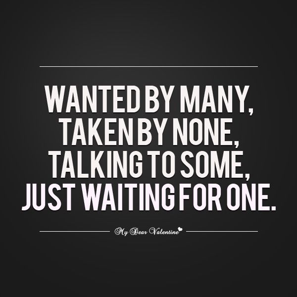 Waiting For Quotes About Love: Wanted By Many, Taken By None, Talking To Some, Just