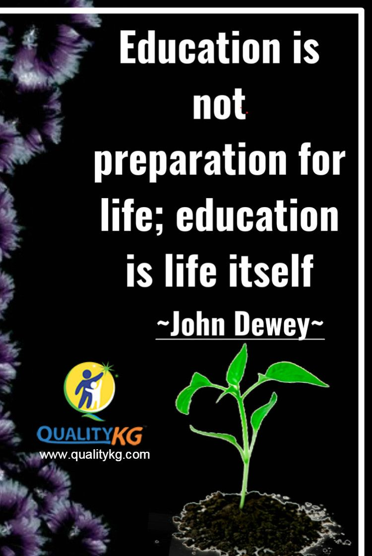Education Is Not Preparation For Life Education Is Life Itself John Dewey Though Educational Technology Elementary Education Education Quotes For Teachers