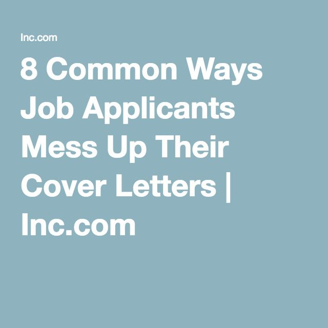 8 Common Ways Job Applicants Mess Up Their Cover Letters