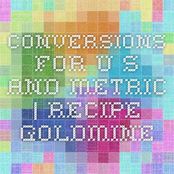 Conversions for U.S. and Metric | Recipe Goldmine