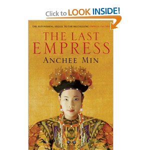 THE LAST EMPRESS, Anchee Min. A sympathetic and respectful view of the Dowager Empress