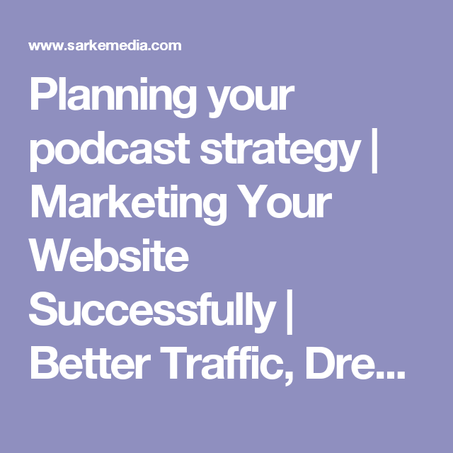 Planning your podcast strategy | Marketing Your Website Successfully | Better Traffic, Dream Clients