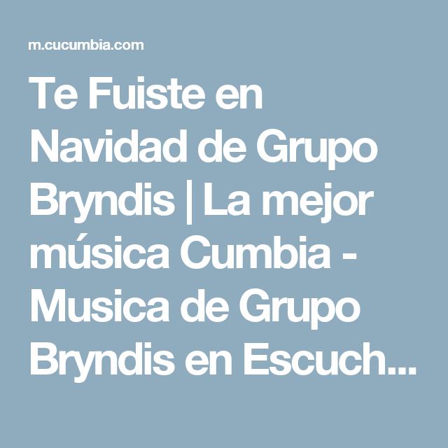 Te Fuiste En Navidad De Grupo Bryndis La Mejor Música Cumbia Musica De Grupo Bryndis En Escuchar Música Cumbia Onlin Grupo Bryndis Escuchando Música Cumbia