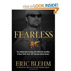 Fearless: The Undaunted Courage and Ultimate Sacrifice of Navy SEAL Team SIX Operator Adam Brown: Eric Blehm: 9780307730695: Amazon.com: Books