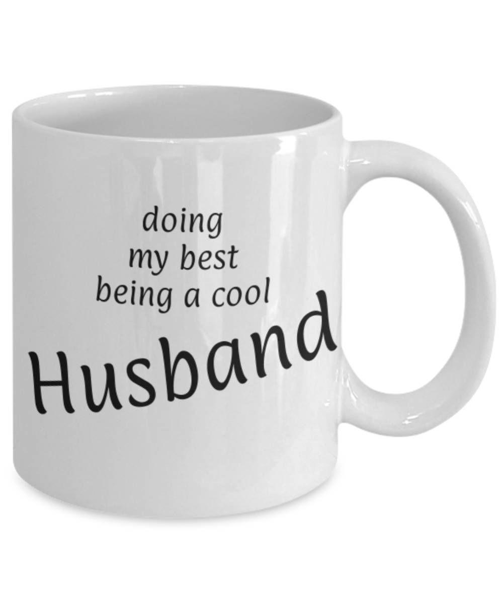 Spouse, Mug for Husband, Being a cool Husband, Fun coffee mug ...