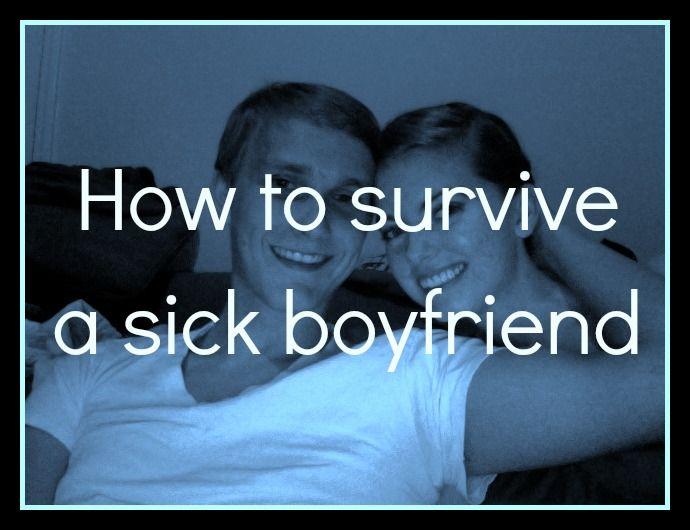 How to Survive a Sick Boyfriend   Sick, Boyfriend, Survival
