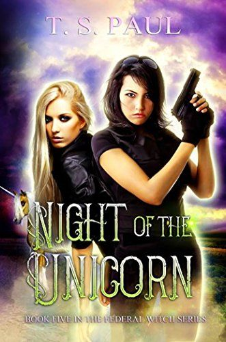 Night of the Unicorn (The Federal Witch Book 5) by T S Paul https://www.amazon.com/dp/B073DGR73D/ref=cm_sw_r_pi_dp_x_YOqwzbCSXXT71