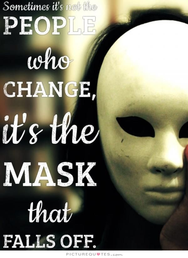 Exceptionnel Sometimes Itu0027s Not The People Who Change, Itu0027s The Mask That Falls Off.  Picture