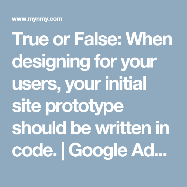 True Or False When Designing For Your Users Your Initial Site