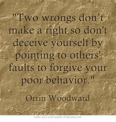 To Wrongs Don T Make A Right So Don T Deceive Yourself By Pointing To Others Faults To Forgive Your Poor Behavior Own Quotes Pride Quotes Two Wrongs