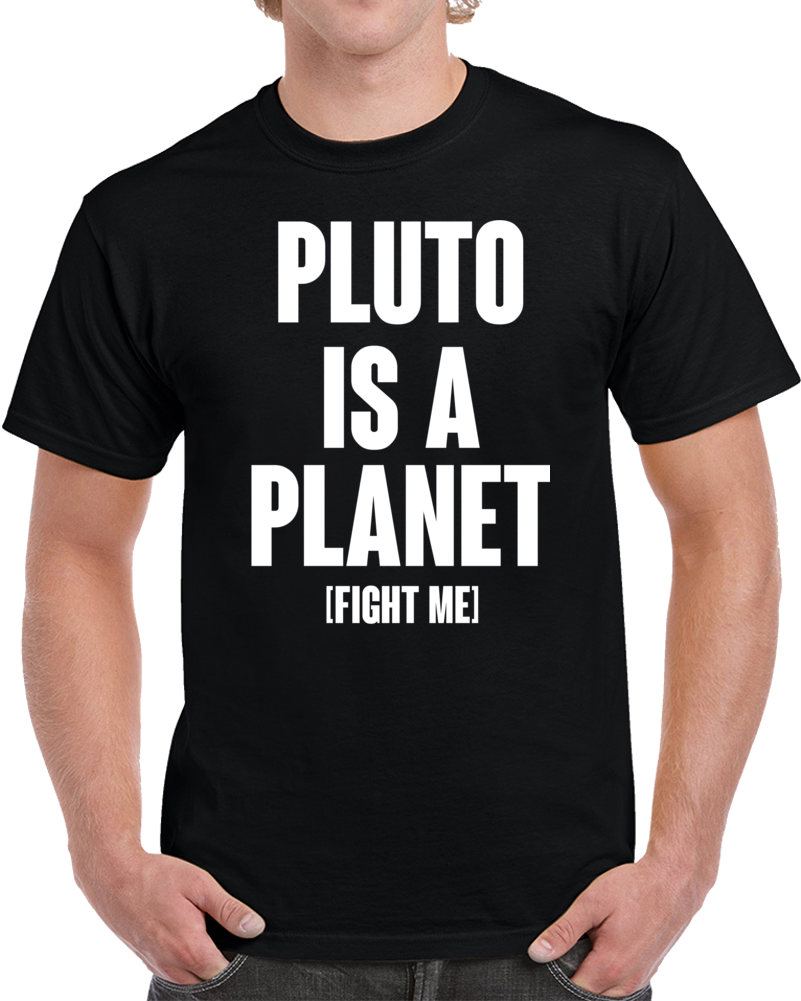 Pluto Is A Planet, Fight Me T Shirt