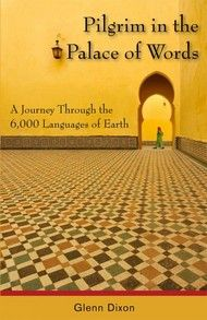 Pilgrim in the Palace of Words, A Journey Through the 6,000 Languages of Earth by Glenn Dixon, Dundurn -- As one philosopher said, languages are the Houses of Being. After doing graduate work in linguistics, Glenn Dixon wanted to visit these houses or palaces himself. Join him on his adventure toward a real understanding of human communication. #Travel #Language