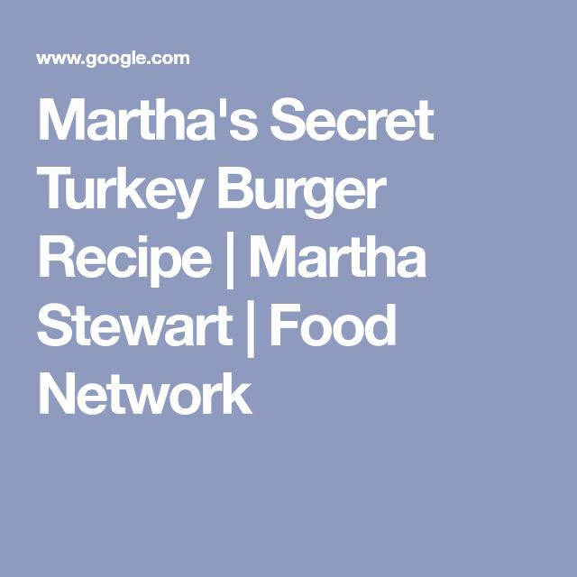 Martha S Secret Turkey Burger Recipe Turkey Burger Food Network Recipes Turkey Burger Recipes