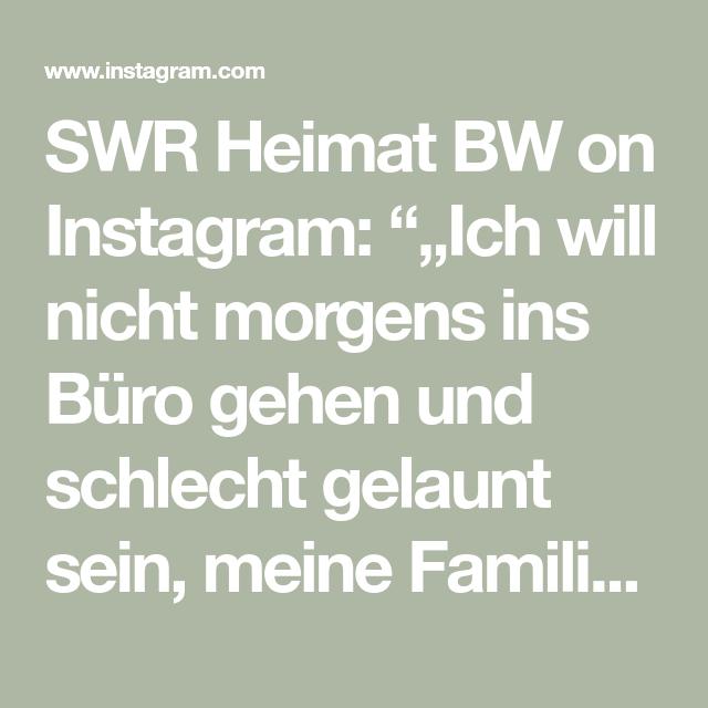 Swr Heimat Bw On Instagram Ich Will Nicht Morgens Ins Buro Gehen Und Schlecht Gelaunt Sein Meine Familie Bekommt Einen S Familie Ist Schlecht Gelaunt Vater