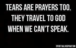 Tears Are Prayers Too Words Quotable Quotes Sayings