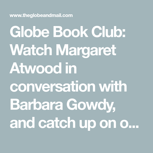 Globe Book Club: Watch Margaret Atwood in conversation with Barbara Gowdy, and catch up on our coverage of The White Bone #margaretatwood