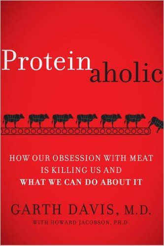Proteinaholic: How Our Obsession with Meat Is Killing Us and What We Can Do About It: M.D. Garth Davis, Howard Jacobson:…