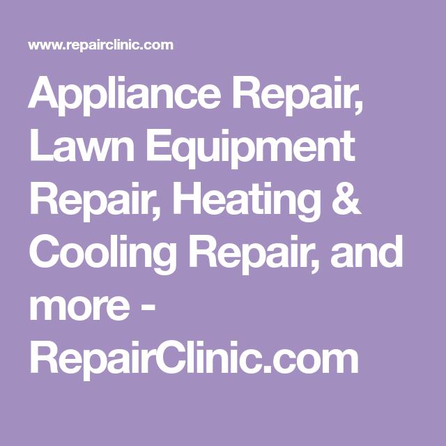 Appliance Repair Lawn Equipment Repair Heating Cooling Repair And More Repairclinic Com Heating And Cooling Appliance Repair Appliance Parts