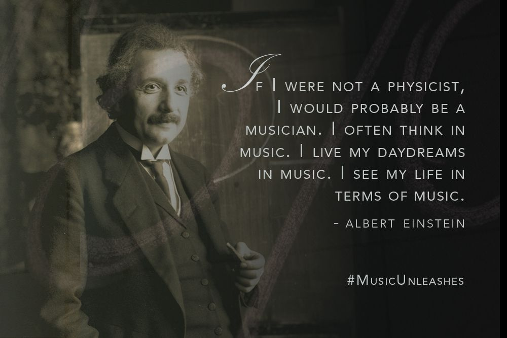 """""""If I Were Not A Physicist, I Would Probably A Musician. I"""