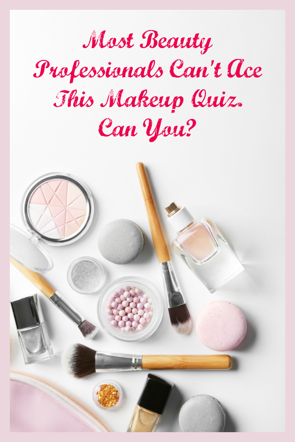 Most Beauty Professionals Can't Ace This Makeup Quiz  Can