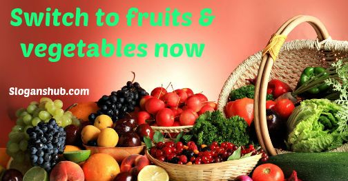 Food Slogans Ideas: Switch To Fruits & Vegetables Now- Fruits & Vegetables