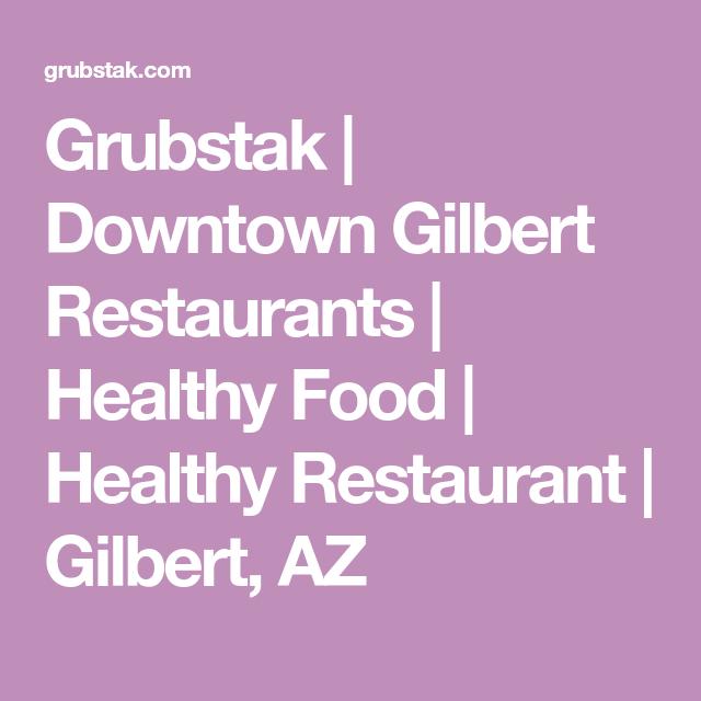 Grubstak Downtown Gilbert Restaurants Healthy Food Restaurant Az