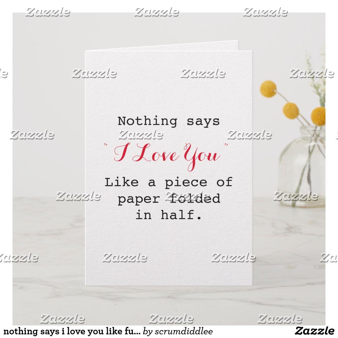 nothing says i love you like funny sarcastic card Zazzle