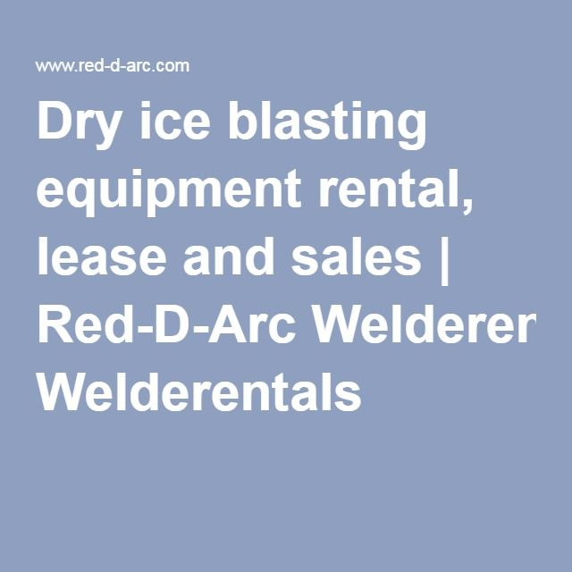 Dry #ice #blasting #equipment rental, lease and sales Welding - rental lease