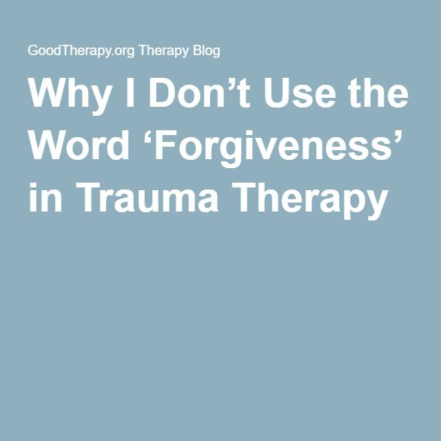 Why I Don't Use the Word 'Forgiveness' in Trauma Therapy