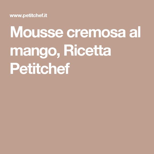 Mousse cremosa al mango, Ricetta Petitchef