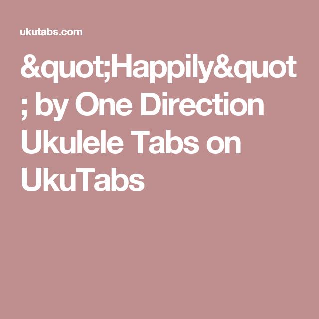 Happily By One Direction Ukulele Tabs On Ukutabs Chords Chord