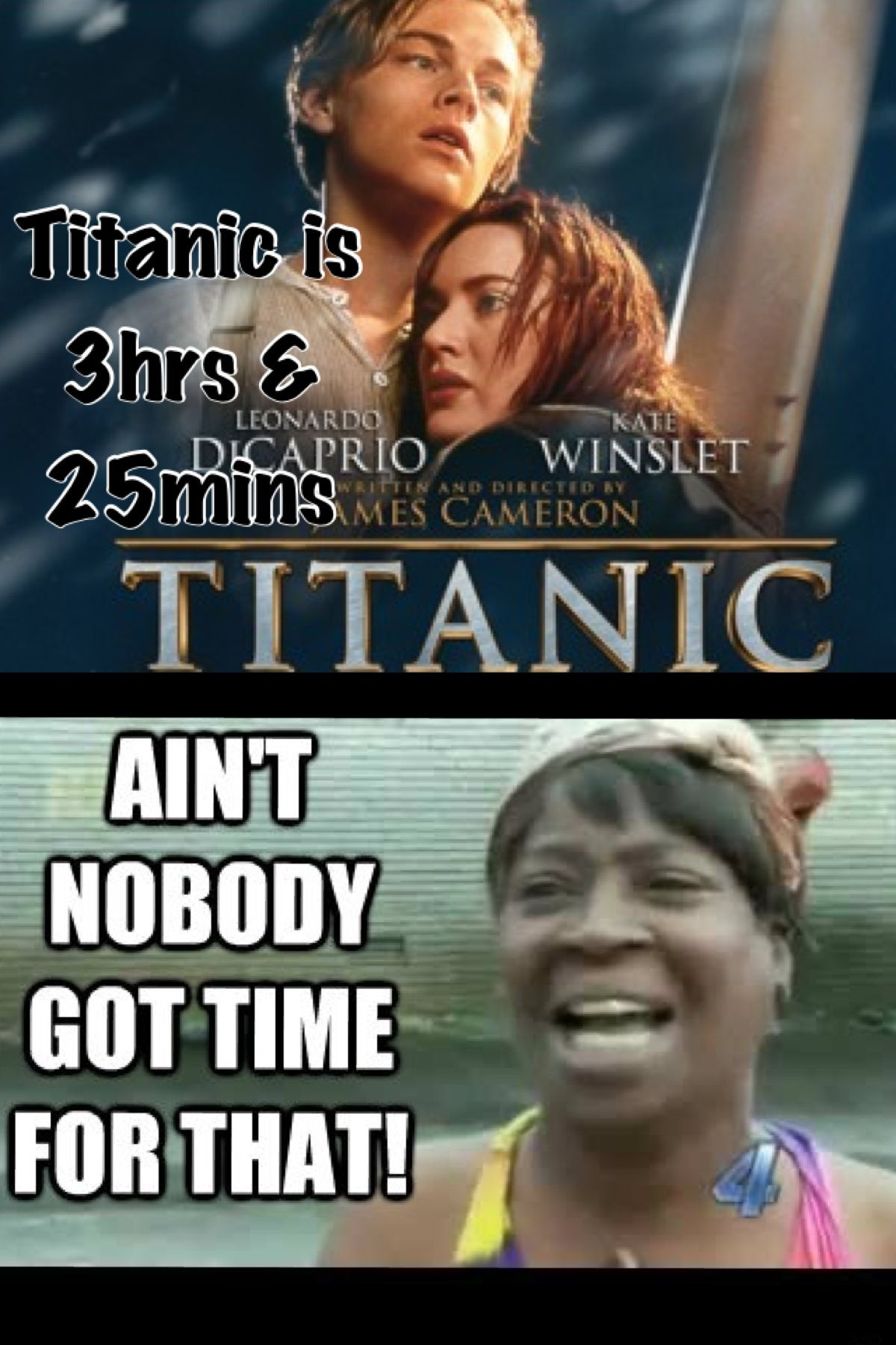 Titanic Ain T Nobody Got Time For That Make Me Laugh Words Lol