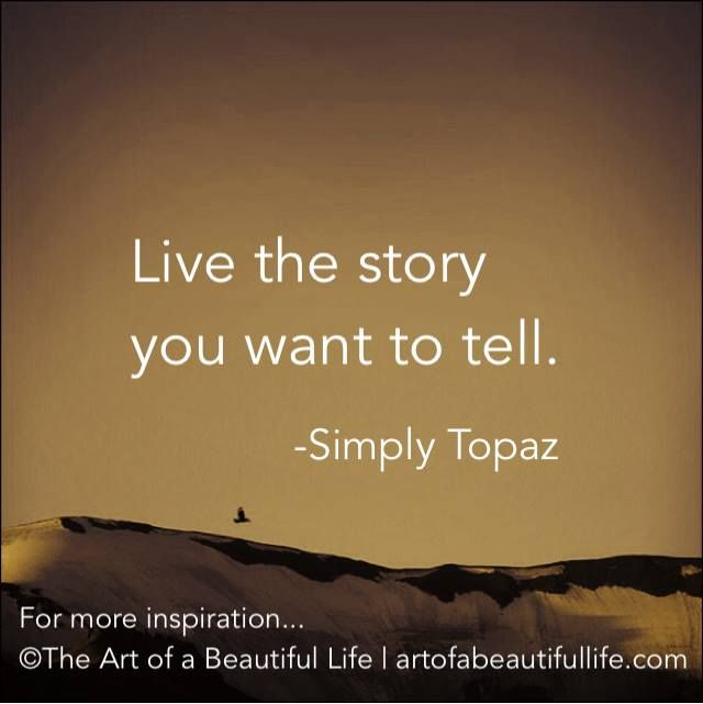 Live the Story You Want to Tell Inspirational quotes