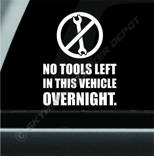 No tools left in vehicle overnight bumper sticker vinyl decal work van sticker