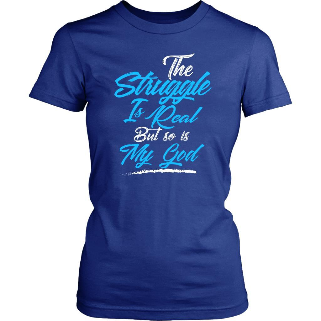 The Struggle Is Real But So Is My God Christian Bible Verses T-Shirts Women