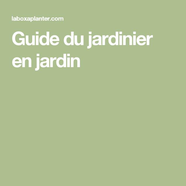 Guide du jardinier en jardin   Jardinage, Jardins, Guide