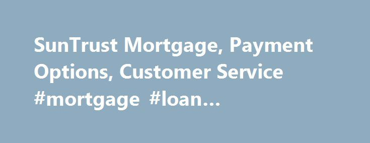 SunTrust Mortgage, Payment Options, Customer Service #mortgage #loan