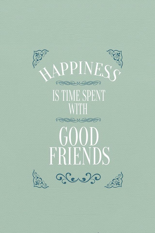Happiness Time Good Friends Iphone Wallpaper Happy Wallpaper Iphone Wallpaper Friends Wallpaper