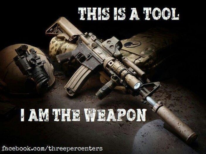 Get it straight....I am the weapon.
