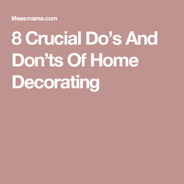 8 Crucial Do\'s And Don\'ts Of Home Decorating | Decorating, Furniture ...