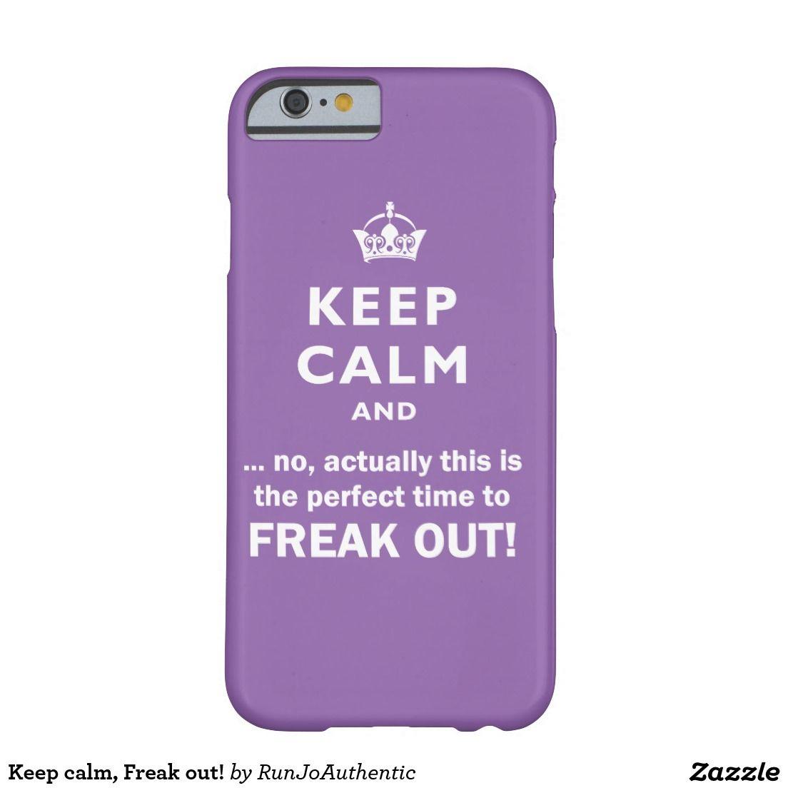 Keep calm, Freak out!