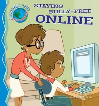 Staying Bully-Free Online by Pamela Hall, Illustrated by Bob Ostrom.  For ages Pre-K to 4th grade.  Non fiction book about how to recognize bullying online and stop it!