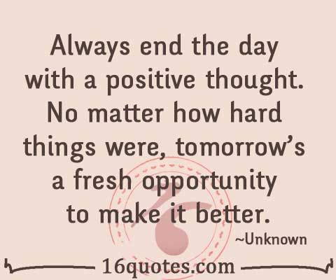 Positive Quote Of The Day Always End The Day With A Positive Thoughttomorrow's A Fresh .